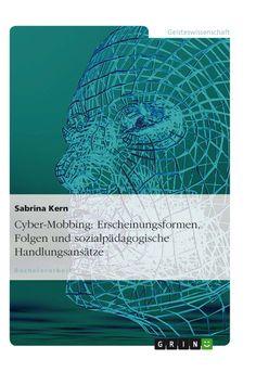 Cyber-Mobbing: Erscheinungsformen, Folgen und sozialpädagogische Handlungsansätze. GRIN: http://grin.to/xyULA Amazon: http://grin.to/ajBMf