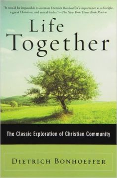 Life Together: The Classic Exploration of Christian in Community: Dietrich Bonhoeffer: 9780060608521: Amazon.com: Books