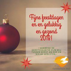 Fijne feestdagen en een gelukkig en gezond 2018! Vanwege de kerstvakantie zijn wij tussen kerst en oud en nieuw gesloten. In het nieuwe jaar zien wij u graag weer voor behandeling. Christmas Bulbs, Holiday Decor, Christmas Light Bulbs