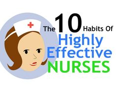 The 10 Habits And Traits of Highly Effective Nurses: http://www.nursebuff.com/2014/05/10-habits-and-traits-of-highly-effective-nurses/