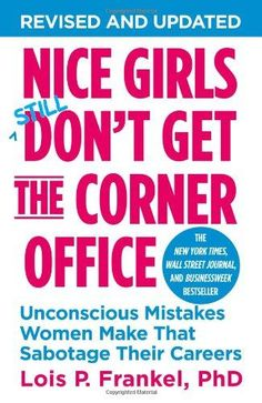 Nice Girls Don't Get the Corner Office: Unconscious Mistakes Women Make That Sabotage Their Careers (A NICE GIRLS Book) by Lois P. Frankel #levoreads #ask4more