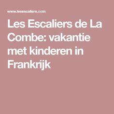 Les Escaliers de La Combe: vakantie met kinderen in Frankrijk Holidays With Kids, Glamping, Go Glamping