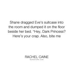 """Rachel Caine - """"Shane dragged Eve's suitcase into the room and dumped it on the floor beside her..."""". funny, morganville-vampires, shane-collins"""