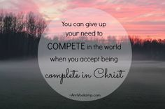 You can give up your need to compete in the world when you accept being complete in Christ. {When You Feel like Everyone is Bigger, Better, Smarter… { or 'How to be a Star'} AnnVoskamp.com