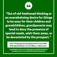 """From """"Preparing the Grandparents for Your Child With Special Needs,"""" http://specialchildren.about.com/od/familyissues/tp/Preparing-the-Grandparents-for-Your-Child-With-Special-Needs.htm"""