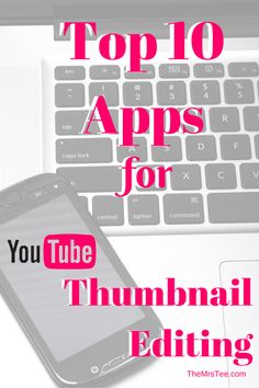 Top 10 Apps For YouTube Thumbnail Editing   TheMrsTee.com