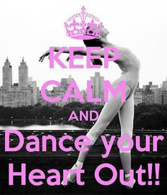Keep Calm & Dance Your Heart Out!