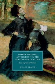 Women writing art history in the nineteenth century : looking like a woman / Hilary Fraser PublicaciónCambridge : Cambridge University Press, 2014