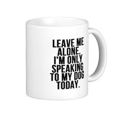 #Leave #Me #Alone Im Only Speaking To My Dog Today Mug