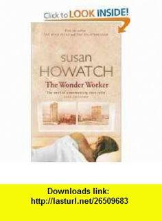 Wonder Worker (9780751535709) Susan Howatch , ISBN-10: 0751535702  , ISBN-13: 978-0751535709 ,  , tutorials , pdf , ebook , torrent , downloads , rapidshare , filesonic , hotfile , megaupload , fileserve