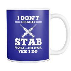 Nurse Mug | I Don't Usually Stab People Oh Wait Yes I Do  #nursemidwife #nurse #nurse