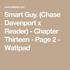 Smart Guy. (Chase Davenport x Reader) - Chapter Thirteen - Page 2 - Wattpad