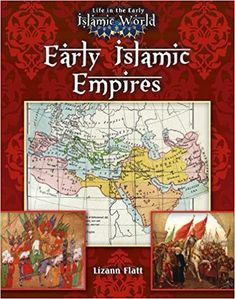Early Islamic Empires By Lizann Flatt This Book Is Part Of A Series Called
