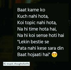 But ab to bestie se bhi sara din bt krne k liye koi topic hi nhi milta … Best Friend Quotes Funny, Besties Quotes, Funny Quotes, Qoutes, Funny Facts, Bffs, Crazy Quotes, Cute Love Quotes, Stupid Quotes