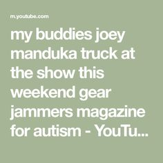 my buddies joey manduka truck at the show this weekend gear jammers magazine for autism - YouTube Making Youtube Videos, Autism, Gears, Trucks, Magazine, Math, Gear Train, Math Resources, Truck