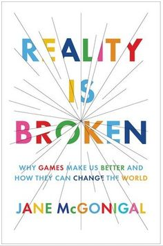 Review of Jane McGonigal's new Book: Reality is Broken: Why #Games Make us Better and How they Can Change the World