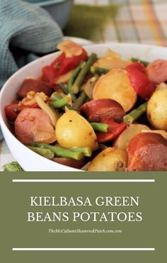 Kielbasa Green Beans Potatoes make a wonderful, hearty and comforting meal that cooks in less than 30 minutes, making this recipe perfect for busy nights