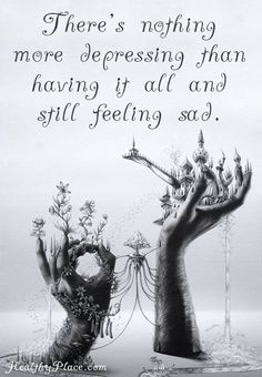 Depression quote: There's nothing more depressing than having it all and still feeling sad.   www.HealthyPlace.com