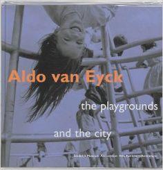 Aldo Van Eyck: Designing For Children, Playgrounds: Anja Novak, Debbie Wilken, Liane Lefaivre, Ingeborg de Roode, Aldo van Eyck: 97890566224...