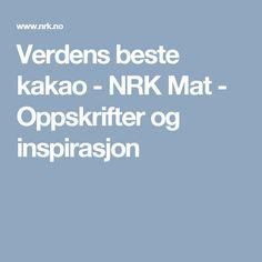 Verdens beste kakao - NRK Mat - Oppskrifter og inspirasjon