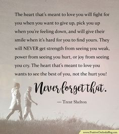 The heart that's meant to love you will fight for you when you want to give up, pick you up when you're feeling down, and will give their smile when it's…