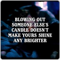 You won't shine brighter because you will never blow out my candle! Wise Quotes, Quotable Quotes, Quotes To Live By, Great Quotes, Funny Quotes, Motivational Quotes, Inspirational Quotes, Wise Sayings, Positive Quotes