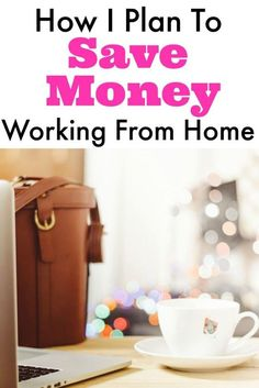 You can save a lot of money working from home. Here's how I plan to start saving money ASAP once I quit my day job.