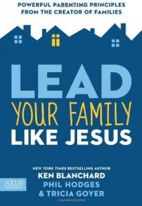 The Hardcover of the Lead Your Family Like Jesus: Powerful Parenting Principles from the Creator of Families by Ken Blanchard, Tricia Goyer, Phil Hodges Jesus Book, Ken Blanchard, Parenting Books, Parenting Plan, Parenting Classes, Christian Parenting, Family Life, The Book, The Help