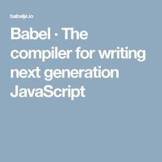 Babel · The compiler for writing next generation JavaScript