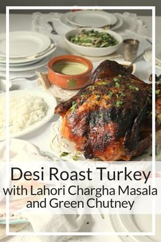 My Desi Roast Turkey with Lahori Chargha Masala and Green Chutney - Flour & Spice Turkey Marinade, Whole Turkey Recipes, Oven Roasted Turkey, Green Chutney, Food Categories, Family Meals, Desi, Spices