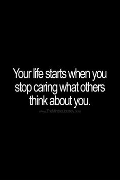 Your life starts when you stop caring what others think about you. #tmj #themindsetjourney #fear #failure #overcome #opinion #think #self-confidence #self-esteem #believe #belief #faith #confidence #encourage #inspire #motivate