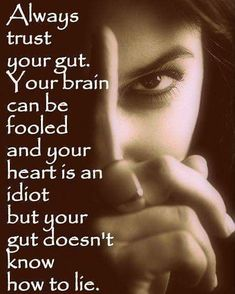 Always trust your gut. your gut doesn't know how to lie. your brain can be fooled and your heart is an idiot. Quotable Quotes, Wisdom Quotes, True Quotes, Motivational Quotes, Inspirational Quotes, Quotes Quotes, Life Quotes Love, Great Quotes, Quotes To Live By