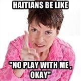Haitians be like No play with me OKAY