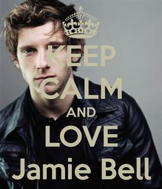 Keep calm and love Jamie Bell