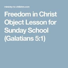 Freedom in Christ Object Lesson for Sunday School (Galatians 5:1)