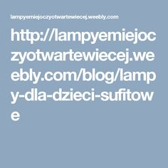 http://lampyemiejoczyotwartewiecej.weebly.com/blog/lampy-dla-dzieci-sufitowe