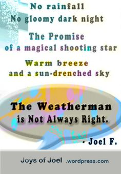 The Weatherman Is Not Always Right, poem about love's unpredictability Not Always Right, Writing Poetry, Love Poems, Dark Night, Joy, Poems Of Love, Glee, Being Happy, Happiness