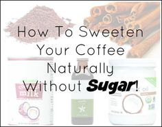 Don't Add Sugar To Your Coffee - Here's What To Do Instead! - Food Babe
