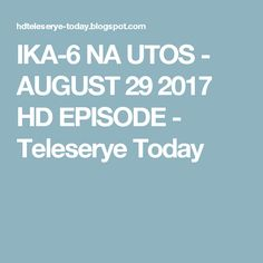 IKA-6 NA UTOS - AUGUST 29 2017 HD EPISODE - Teleserye Today