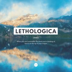 Lethologica: When you can't remember the word you're thinking of, but it's on the tip of your tongue. #quote #inspiration #wordoftheday