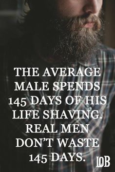 Those days are now sex filled days, or at the very least spent eating donuts. Either way, I'll be combing out my beard