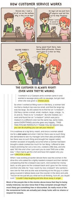 One time a customer came into the store trying to refund a shirt. No receipt, tags off, the shirt was WET and had make up on it. He yelled and yelled and wouldn't leave and held up the line.