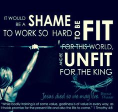 It would be a shame to work so hard to be fit for this world and unfit for The King. 1 Timothy 4:8 #fitfam #fitchick