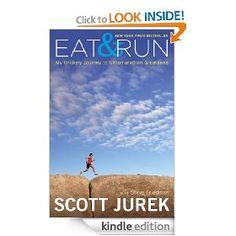 21a7190c7df2 Amazon.com  Eat and Run  My Unlikely Journey to Ultramarathon Greatness  eBook  Scott Jurek