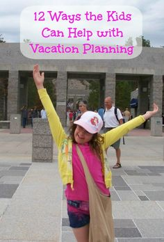 Tips for Family Travel: 12 ways the kids can help with vacation planning