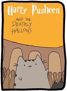 Harry Pusheen and the Deathly Hallows. This is a tribute I made, all credits go to Mary GrandPré, Claire Belton, Andrew Duff and J. K. Rowling.