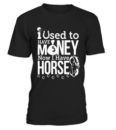 I Used to Have Money Now I Have Horses T-Shirt