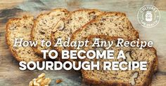 How To Adapt Any Recipe To Become A Sourdough Recipe