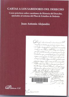 Cartas a los sabedores del derecho : casos prácticos sobre cuestiones de Historia del Derecho, ajustados al sistema del Plan de estudios de Bolonia / Juan Antonio Alejandre
