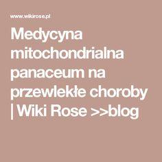 Medycyna mitochondrialna panaceum na przewlekłe choroby | Wiki Rose >>blog